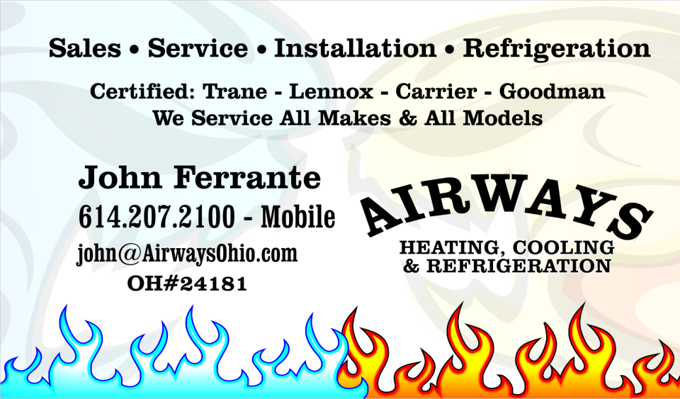 Airways Heating and Cooling business and contact information.  Sales, Service, Installation, Refrigeration.  Certified: Trane, Lennox, Carrier, Goodman.  We service all makes and all models.  John Ferrante, 614.207.2100 Mobile, john@airwaysohio.com, OH#24181.  Airways Heating, Cooling, and Refrigeration